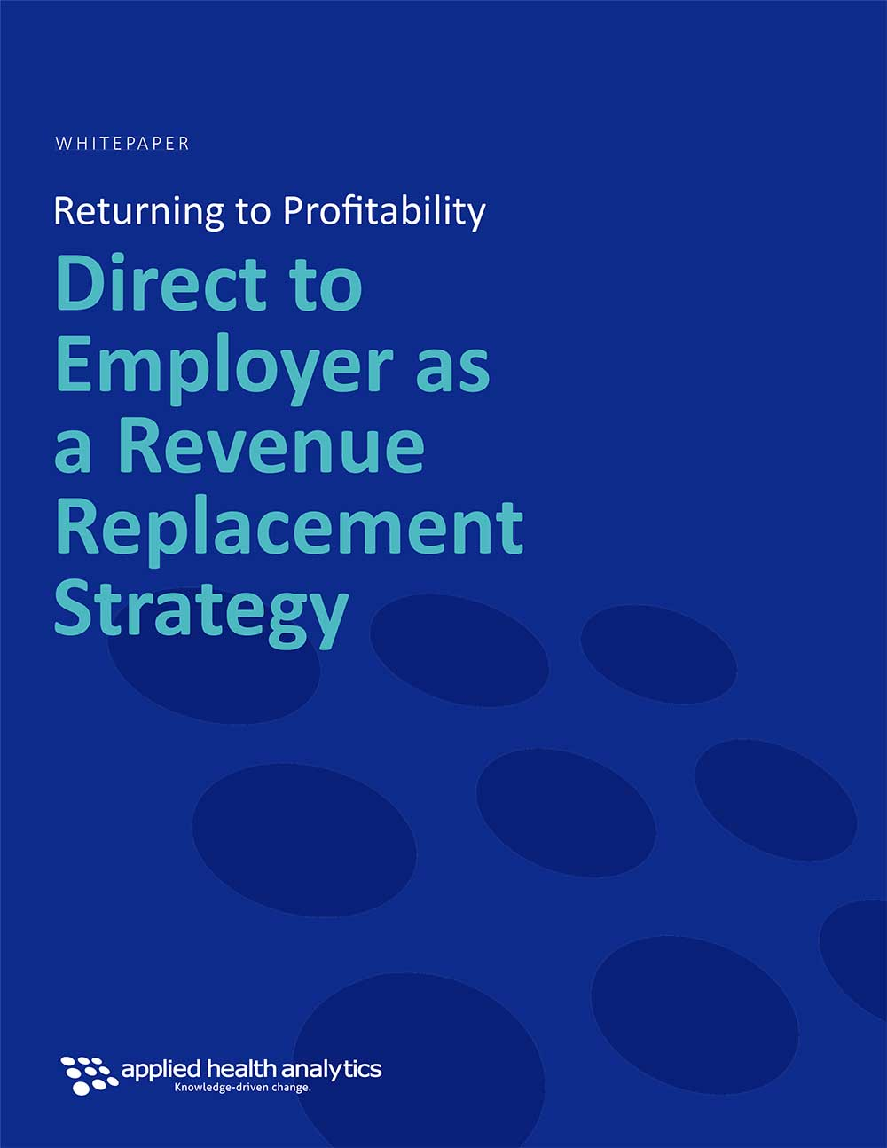Applied Health Analytics Whitepaper_Return to Profitability Direct to Employer as a Revenue Replacement Strategy